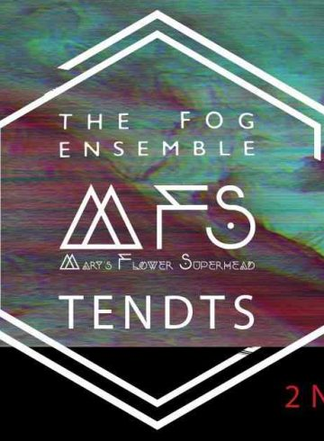 The Fog Ensemble, Mary's flower Superhead, Tendts LIVE!