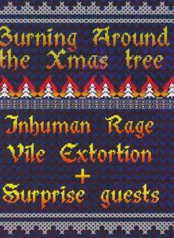 Burning Around the Xmas tree: Inhuman Rage, Vile Extortion, TBA